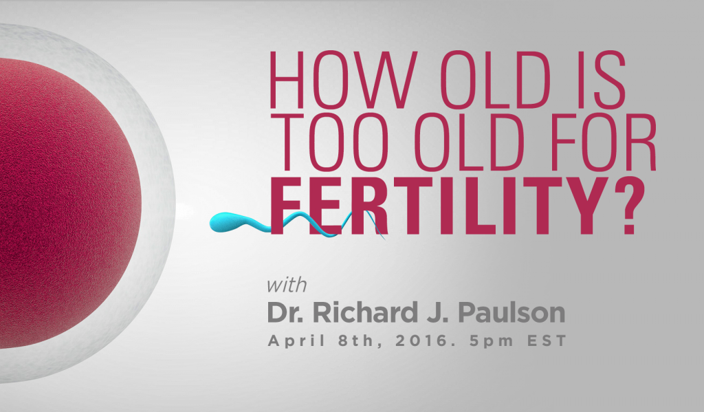 How old is too old for fertility? with Dr. Richard Paulson